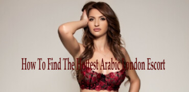 How To Find The Hottest Arabic London Escort
